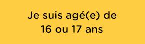 Je suis agé(e) de 16 ou 17 ans